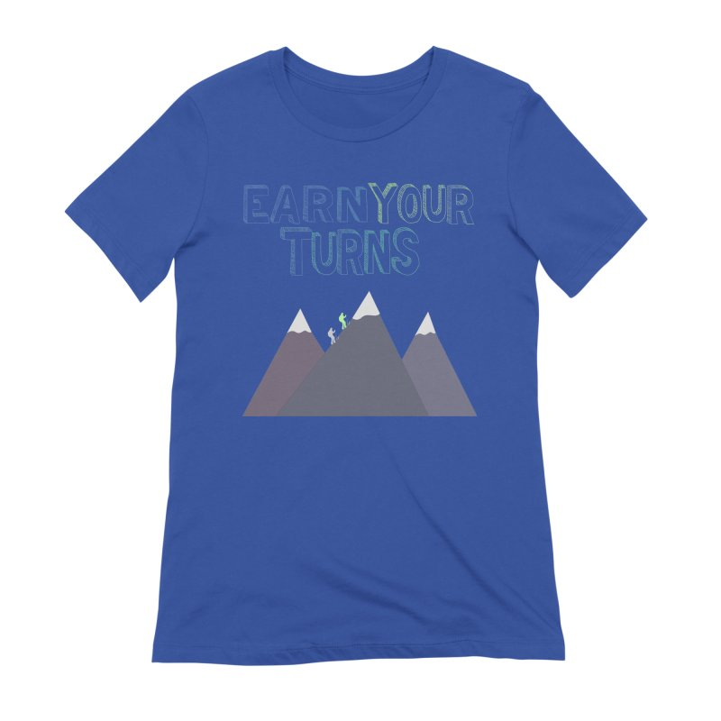 Earn Your Turns- No Background Women's Extra Soft T-Shirt by stokedalpine's Artist Shop