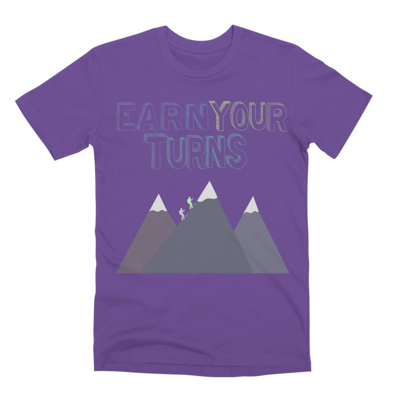 Earn Your Turns- No Background Men's Premium T-Shirt by stokedalpine's Artist Shop