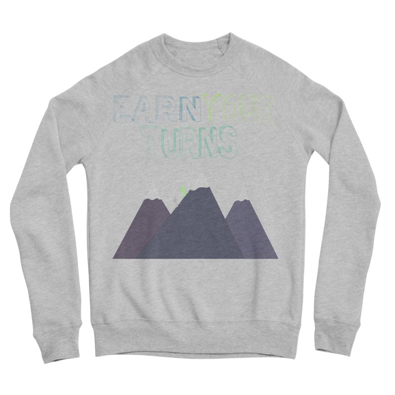 Earn Your Turns- No Background Men's Sponge Fleece Sweatshirt by stokedalpine's Artist Shop