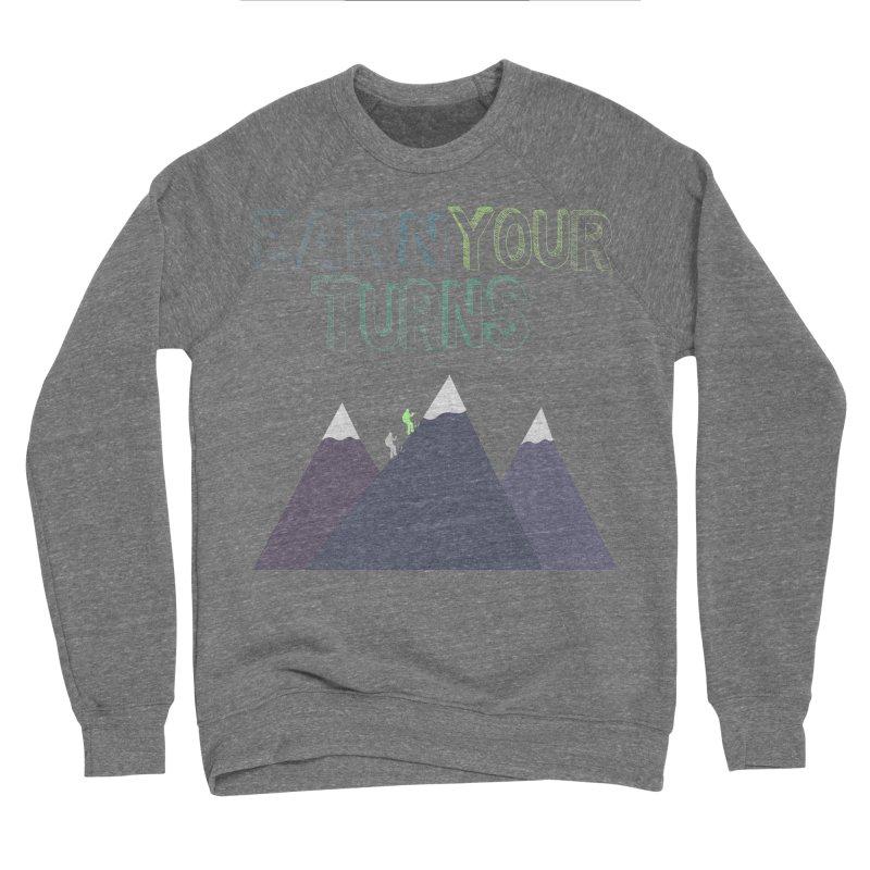 Earn Your Turns- No Background Men's Sponge Fleece Sweatshirt by stokedalpine's Artist Shop