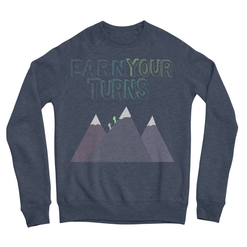 Earn Your Turns- No Background Women's Sweatshirt by stokedalpine's Artist Shop