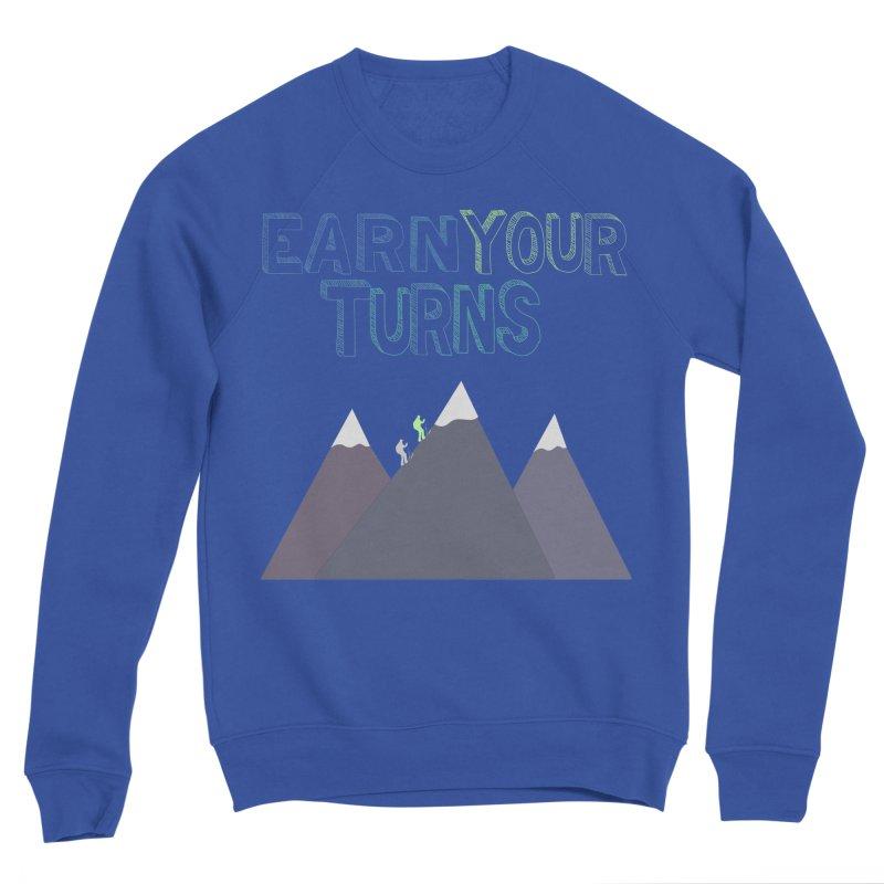 Earn Your Turns- No Background Men's Sweatshirt by stokedalpine's Artist Shop