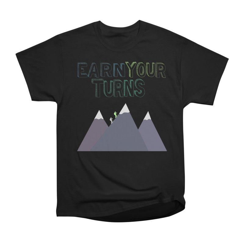 Earn Your Turns- No Background Women's Heavyweight Unisex T-Shirt by stokedalpine's Artist Shop