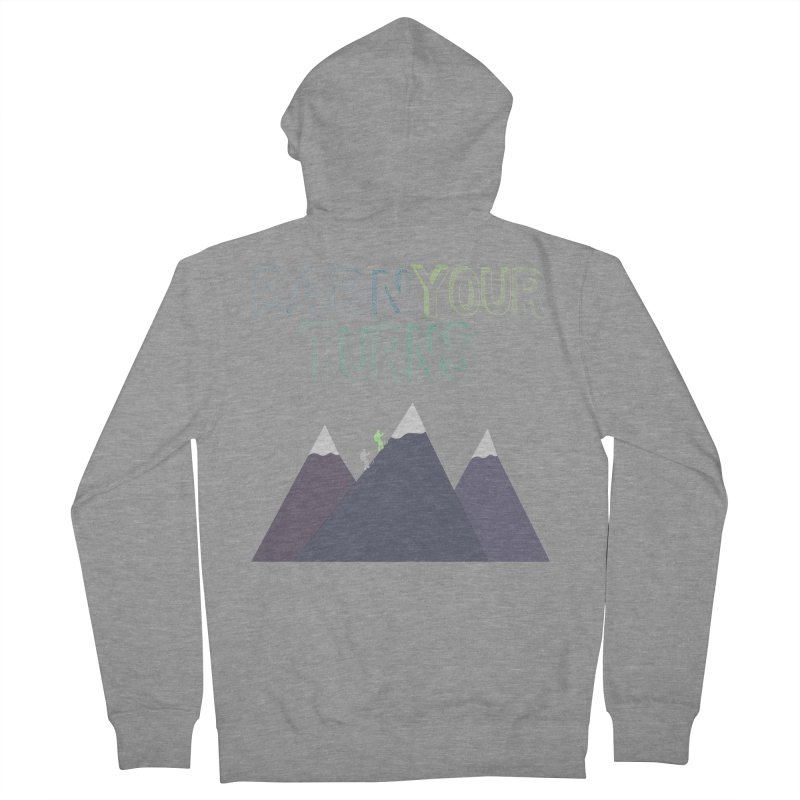 Earn Your Turns- No Background Women's French Terry Zip-Up Hoody by stokedalpine's Artist Shop