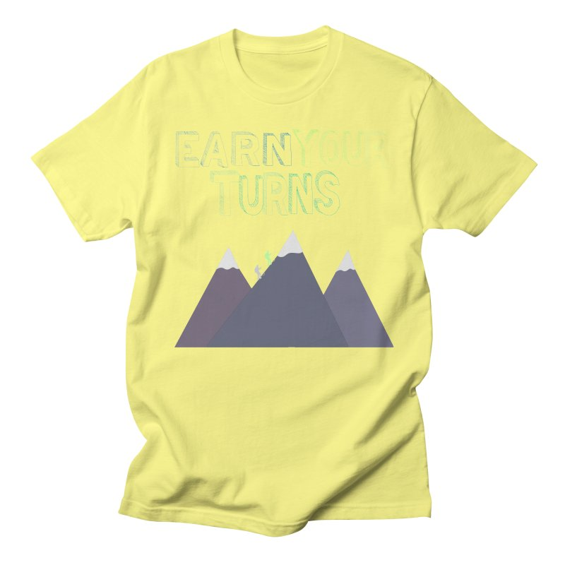 Earn Your Turns- No Background Women's Regular Unisex T-Shirt by stokedalpine's Artist Shop
