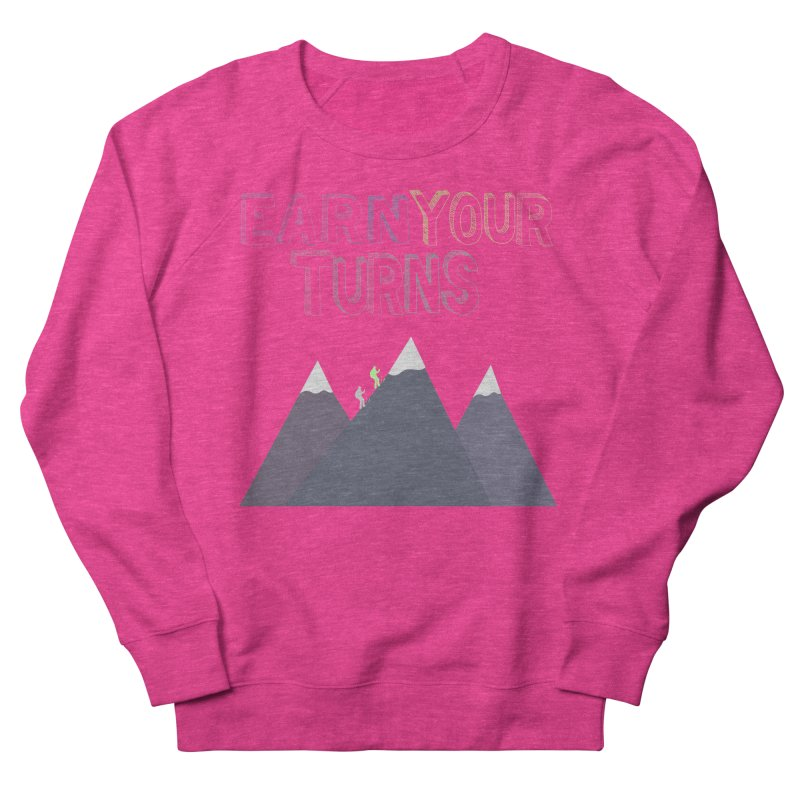 Earn Your Turns- No Background Women's French Terry Sweatshirt by stokedalpine's Artist Shop