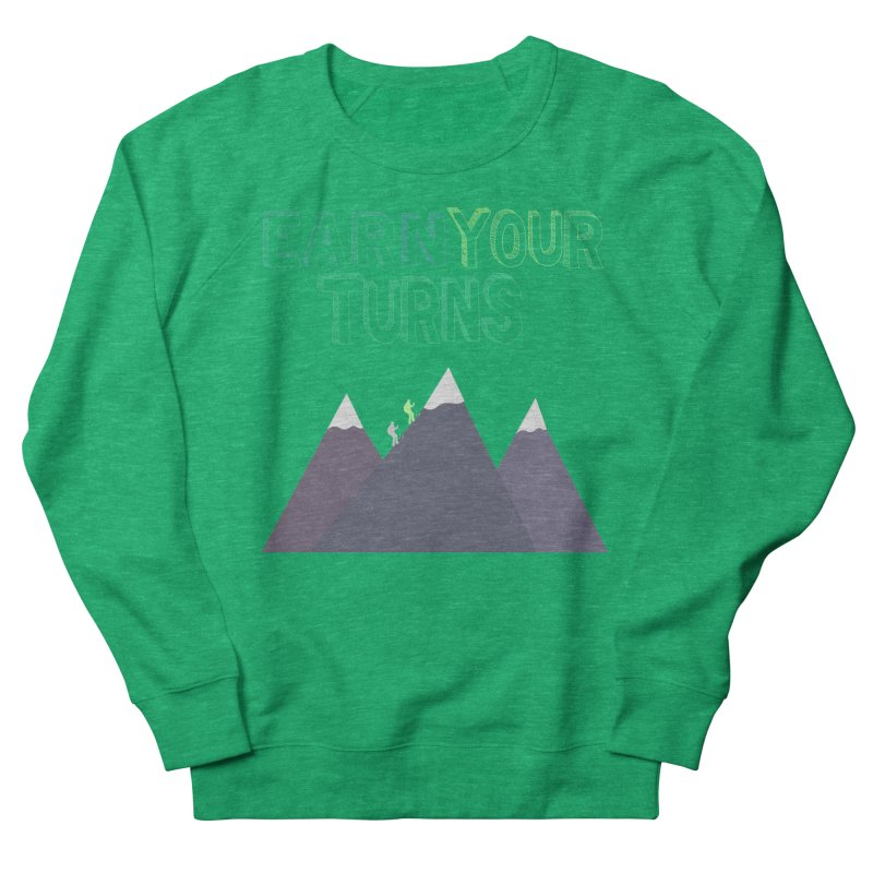 Earn Your Turns- No Background Men's French Terry Sweatshirt by stokedalpine's Artist Shop