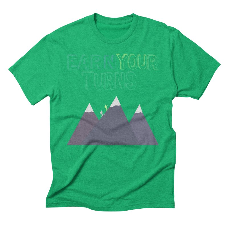 Earn Your Turns- No Background Men's Triblend T-Shirt by stokedalpine's Artist Shop