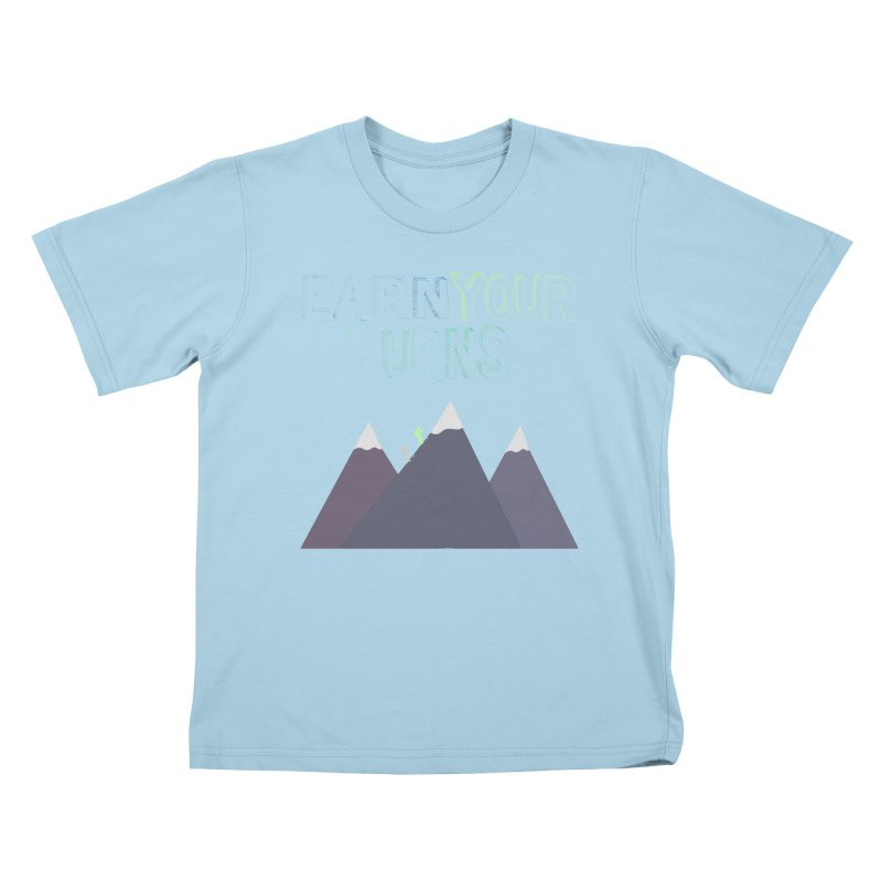 Earn Your Turns- No Background Kids T-Shirt by stokedalpine's Artist Shop