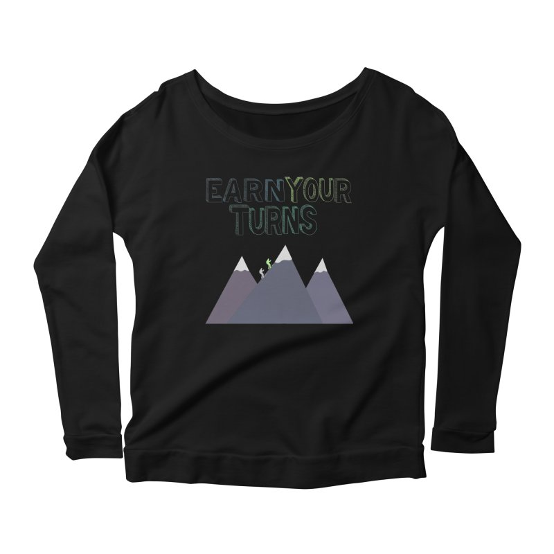 Earn Your Turns- No Background Women's Longsleeve T-Shirt by stokedalpine's Artist Shop