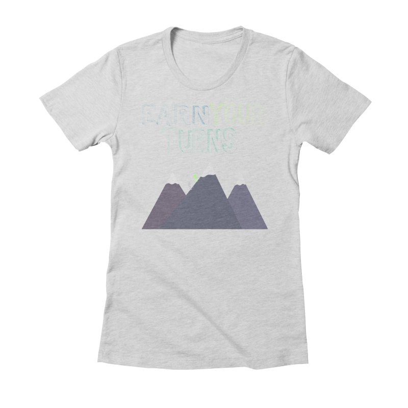Earn Your Turns- No Background Women's Fitted T-Shirt by stokedalpine's Artist Shop