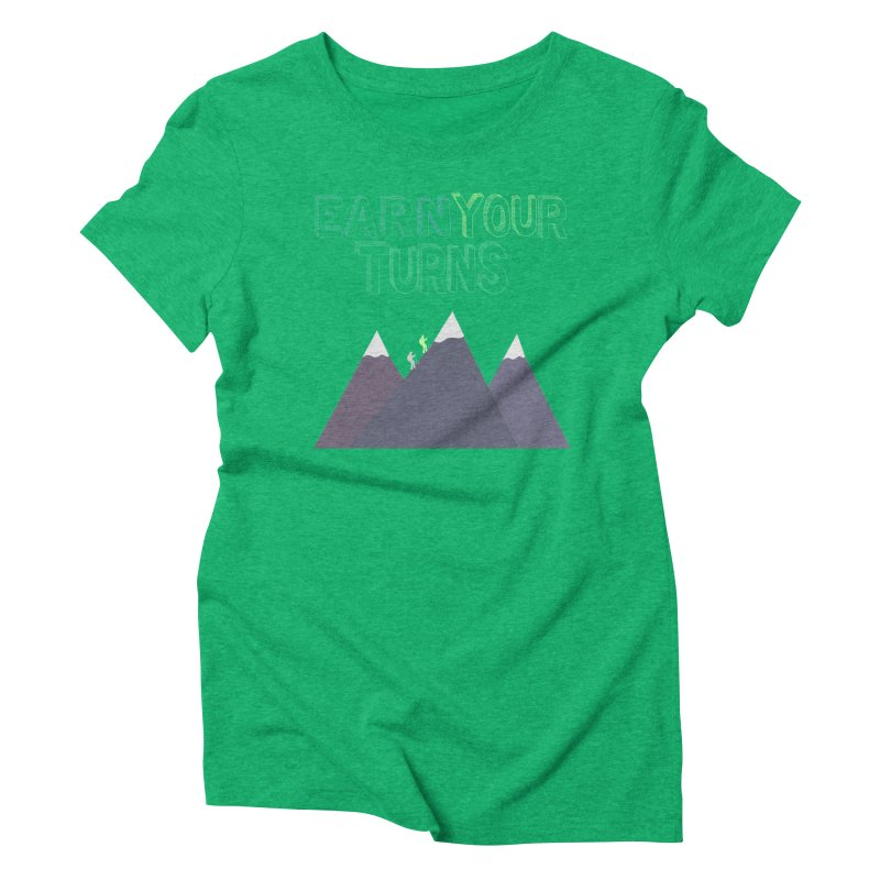 Earn Your Turns- No Background Women's T-Shirt by stokedalpine's Artist Shop