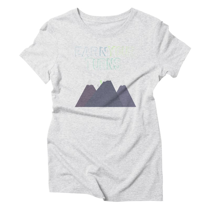 Earn Your Turns- No Background Women's Triblend T-Shirt by stokedalpine's Artist Shop