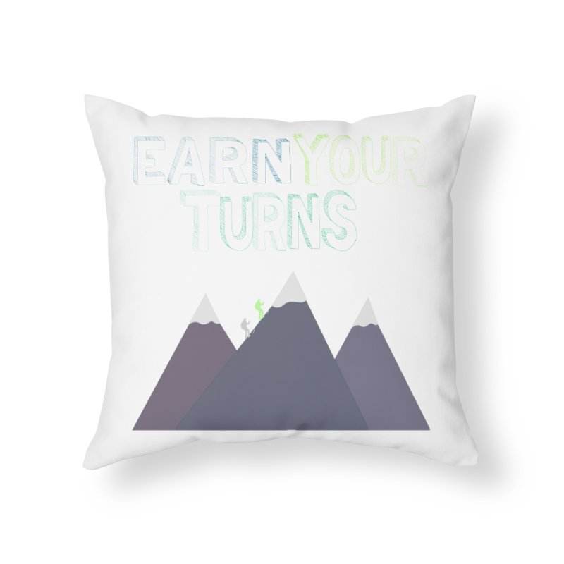 Earn Your Turns- No Background Home Throw Pillow by stokedalpine's Artist Shop