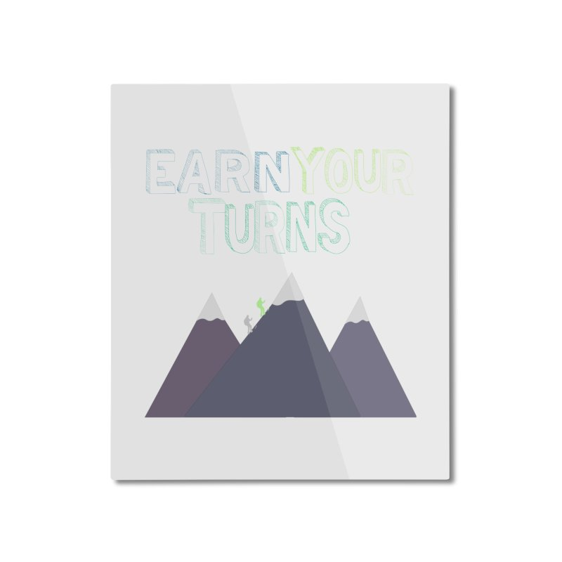 Earn Your Turns- No Background Home Mounted Aluminum Print by stokedalpine's Artist Shop