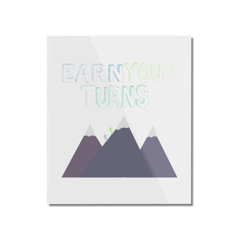 Earn Your Turns- No Background Home Mounted Acrylic Print by stokedalpine's Artist Shop