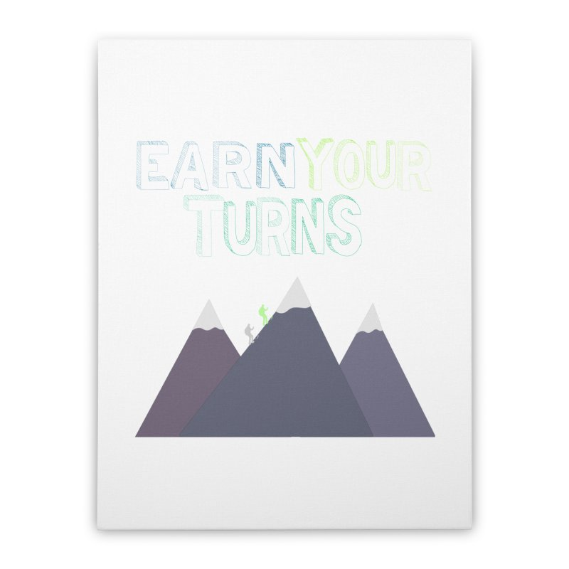 Earn Your Turns- No Background Home Stretched Canvas by stokedalpine's Artist Shop