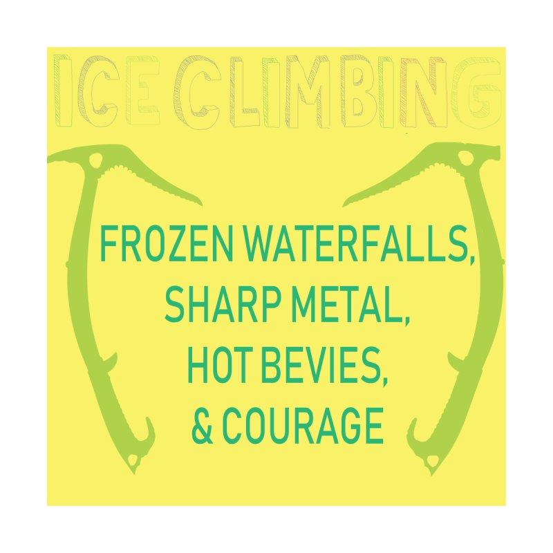 Ice Climbing by stokedalpine's Artist Shop