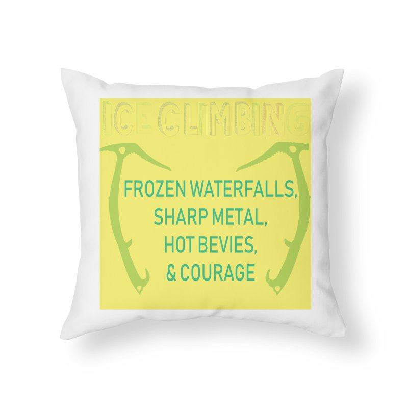 Ice Climbing Home Throw Pillow by stokedalpine's Artist Shop