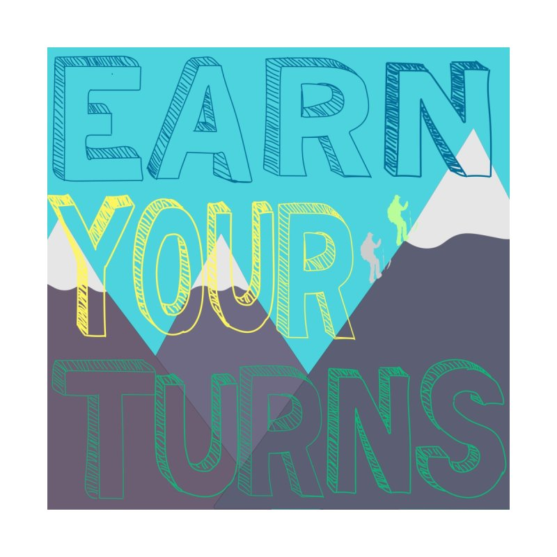 Earn Your Turns Accessories Phone Case by stokedalpine's Artist Shop