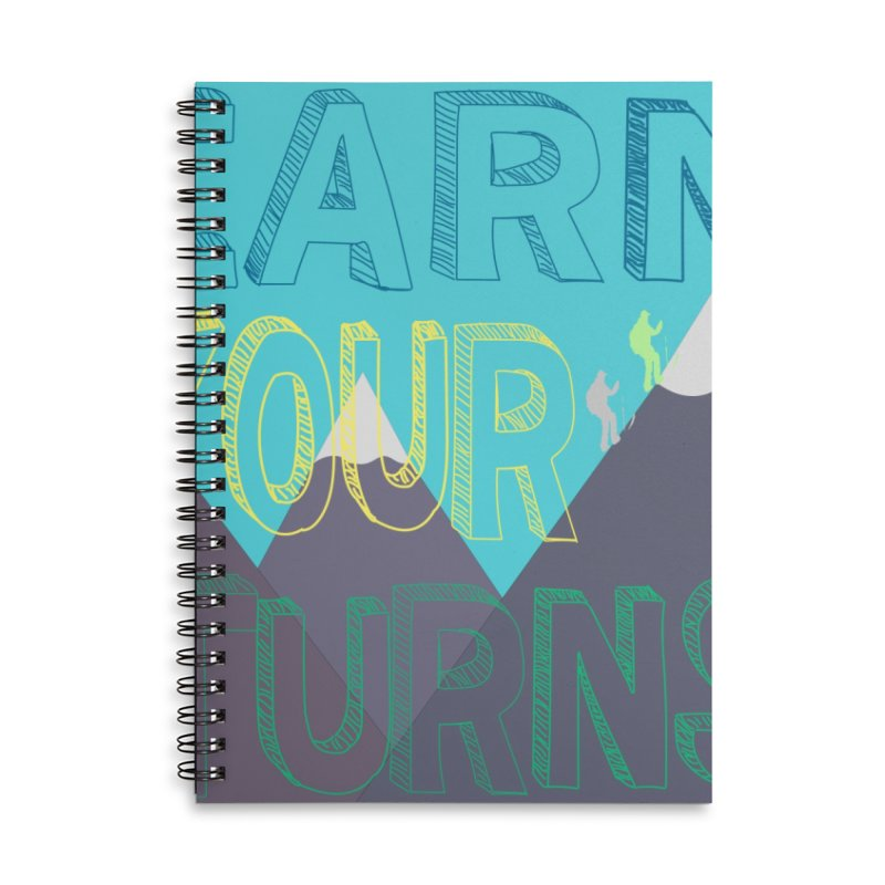 Earn Your Turns Accessories Lined Spiral Notebook by stokedalpine's Artist Shop