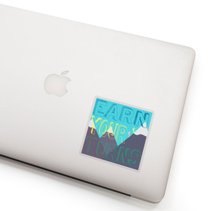 Earn Your Turns Accessories Sticker by stokedalpine's Artist Shop