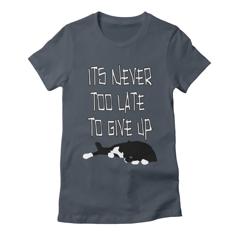 Never Too Late Women's T-Shirt by Stonestreet Designs