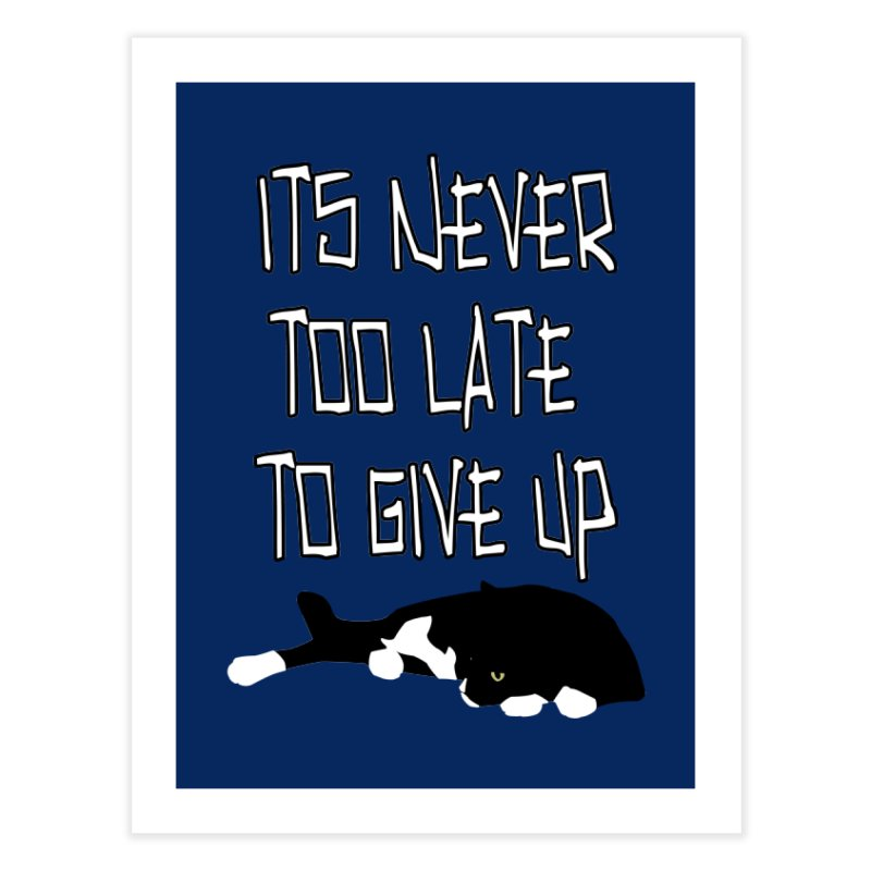 Never Too Late Home Fine Art Print by Stonestreet Designs