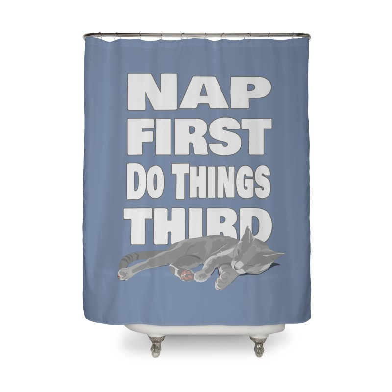 Nap First Home Shower Curtain by Stonestreet Designs