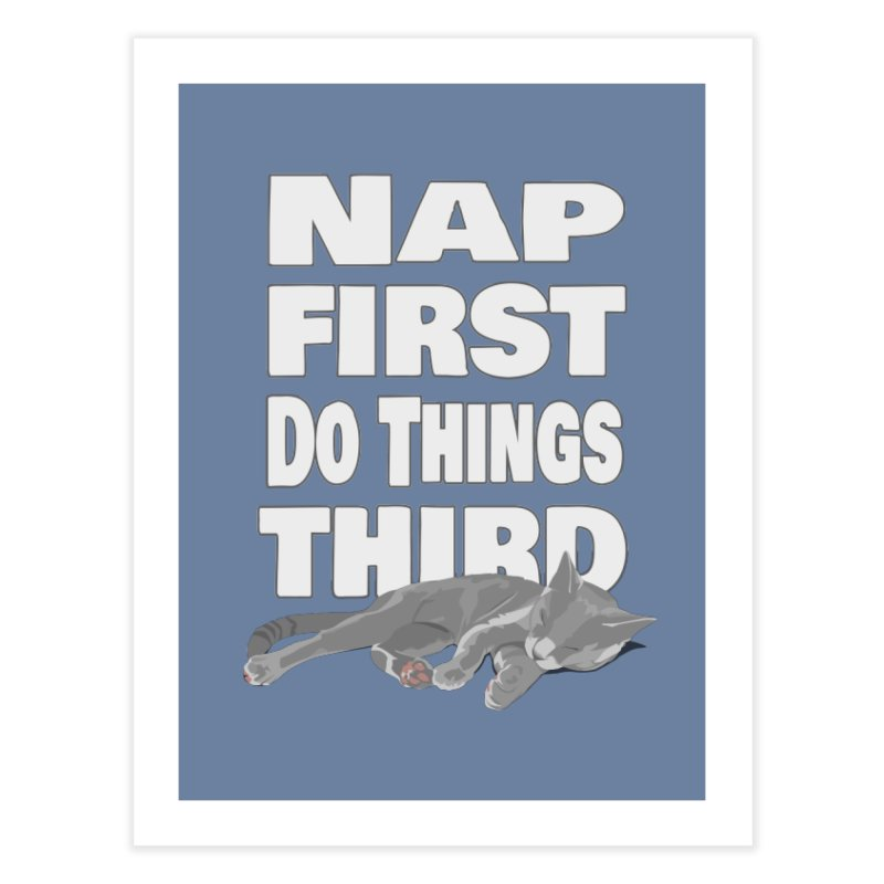 Nap First Home Fine Art Print by Stonestreet Designs