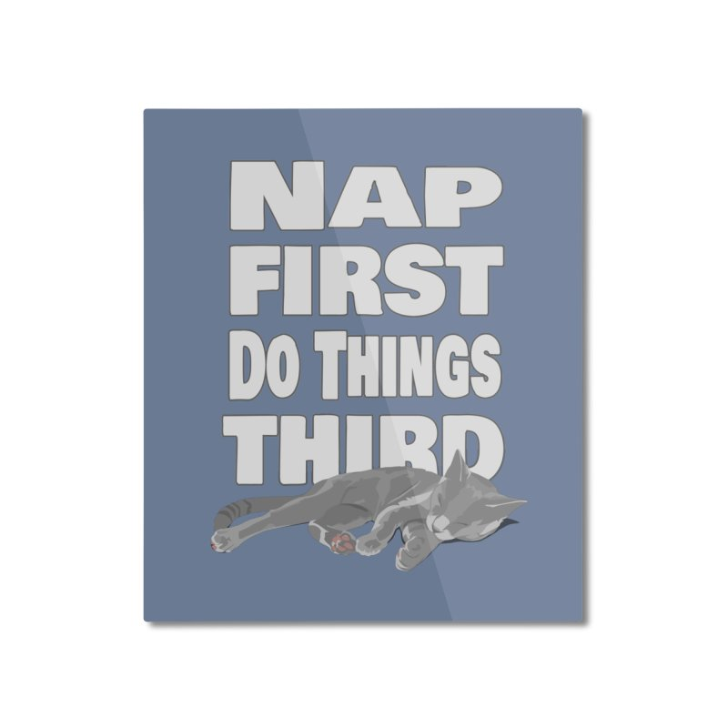 Nap First Home Mounted Aluminum Print by Stonestreet Designs