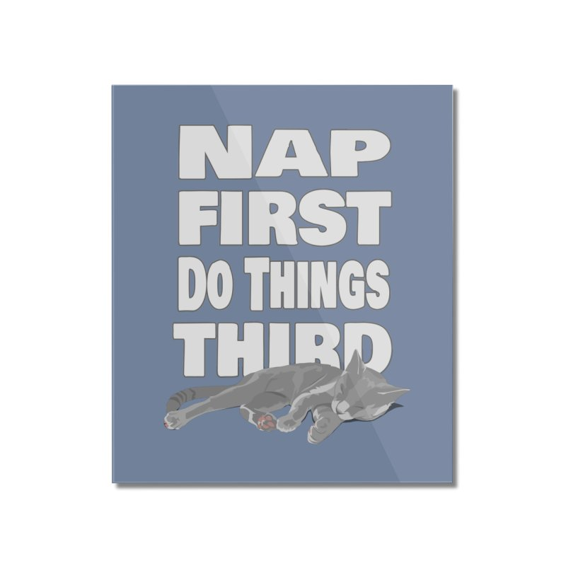 Nap First Home Mounted Acrylic Print by Stonestreet Designs