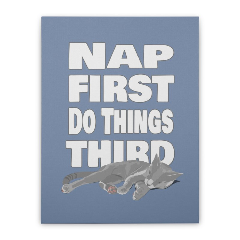 Nap First Home Stretched Canvas by Stonestreet Designs