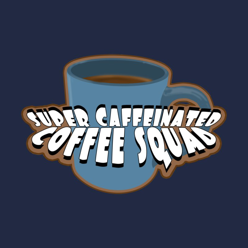 Super Caffeinated Coffee Squad None  by stonestreet's Artist Shop