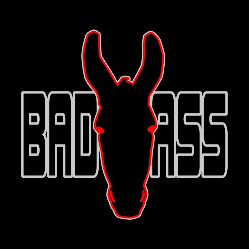 Bad Ass None  by stonestreet's Artist Shop