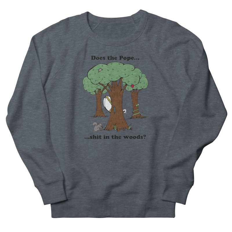 Does the Pope Sh*t in the woods? Women's Sweatshirt by Strange Menagerie