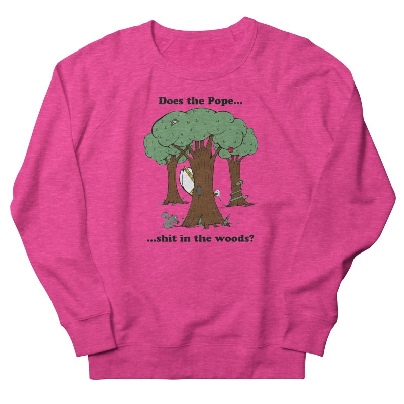 Does the Pope Sh*t in the woods? Women's French Terry Sweatshirt by Strange Menagerie