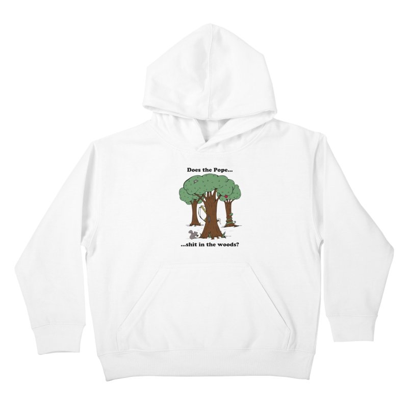 Does the Pope Sh*t in the woods? Kids Pullover Hoody by Strange Menagerie
