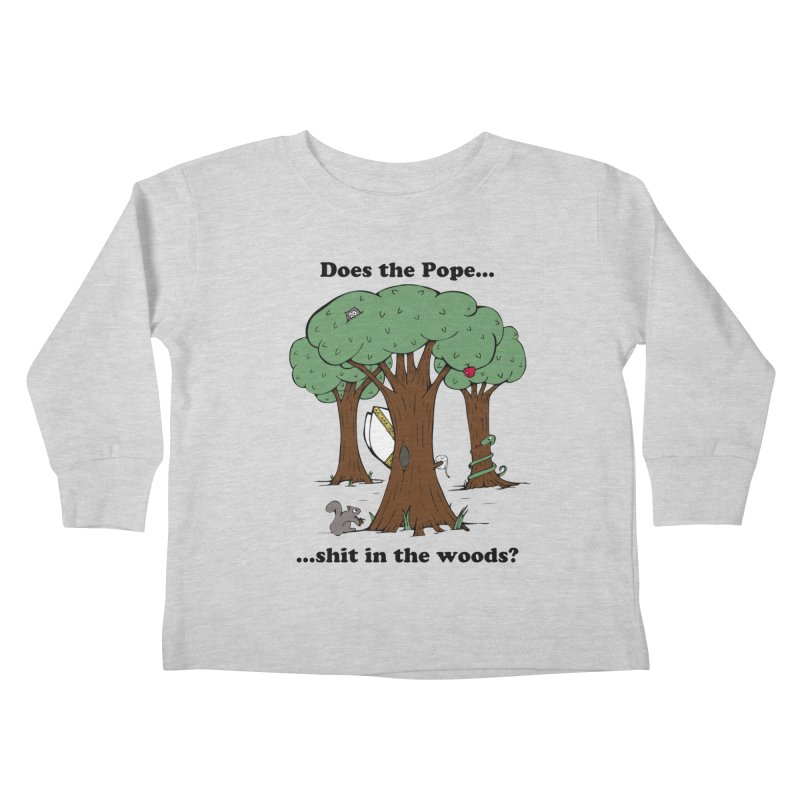 Does the Pope Sh*t in the woods? Kids Toddler Longsleeve T-Shirt by Strange Menagerie