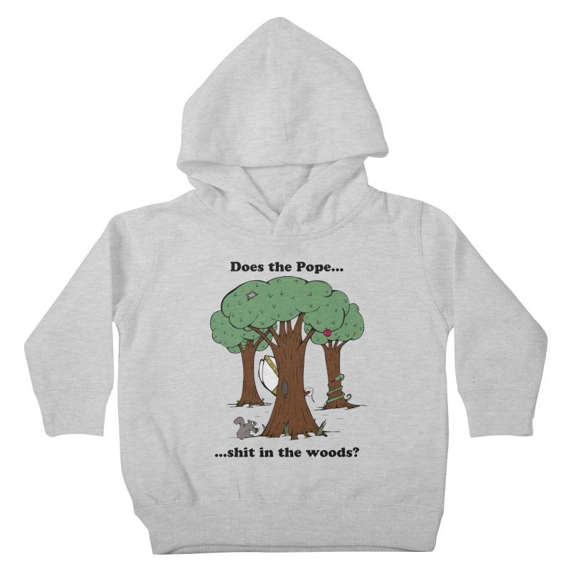 Does the Pope Sh*t in the woods? Kids Toddler Pullover Hoody by Strange Menagerie