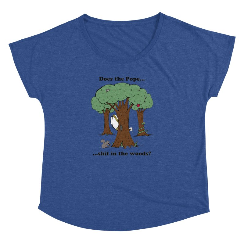 Does the Pope Sh*t in the woods? Women's Dolman Scoop Neck by Strange Menagerie