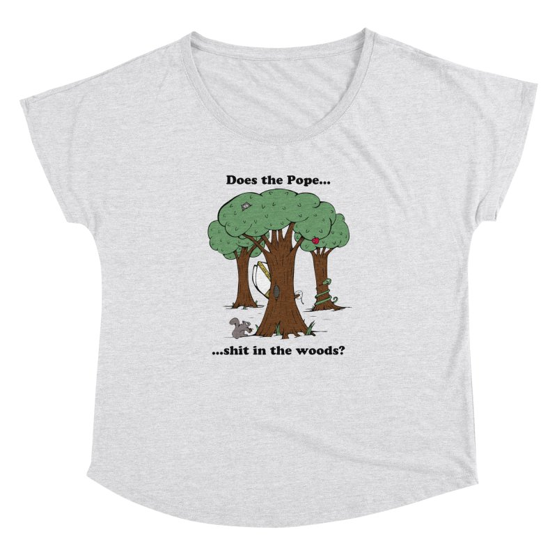Does the Pope Sh*t in the woods? Women's Dolman by Strange Menagerie