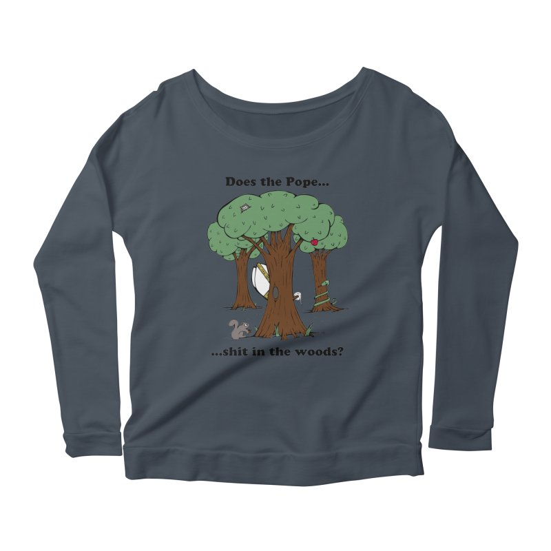 Does the Pope Sh*t in the woods? Women's Scoop Neck Longsleeve T-Shirt by Strange Menagerie