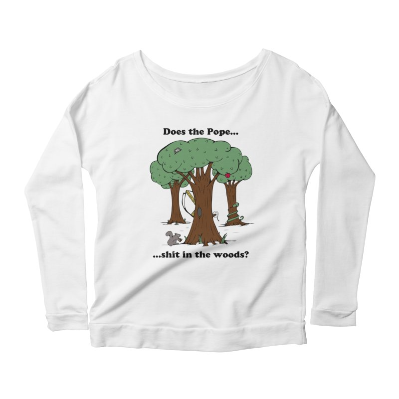 Does the Pope Sh*t in the woods? Women's Longsleeve Scoopneck  by Strange Menagerie
