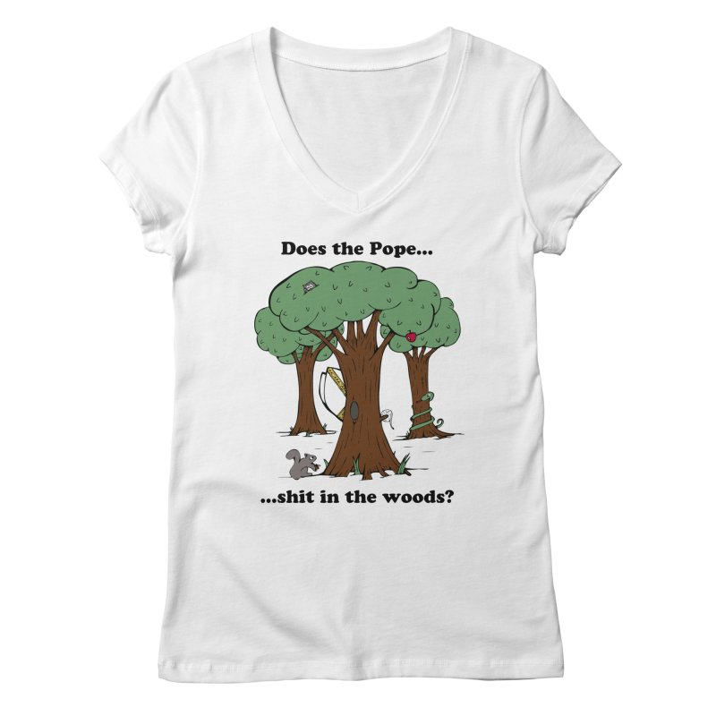 Does the Pope Sh*t in the woods? Women's V-Neck by Strange Menagerie