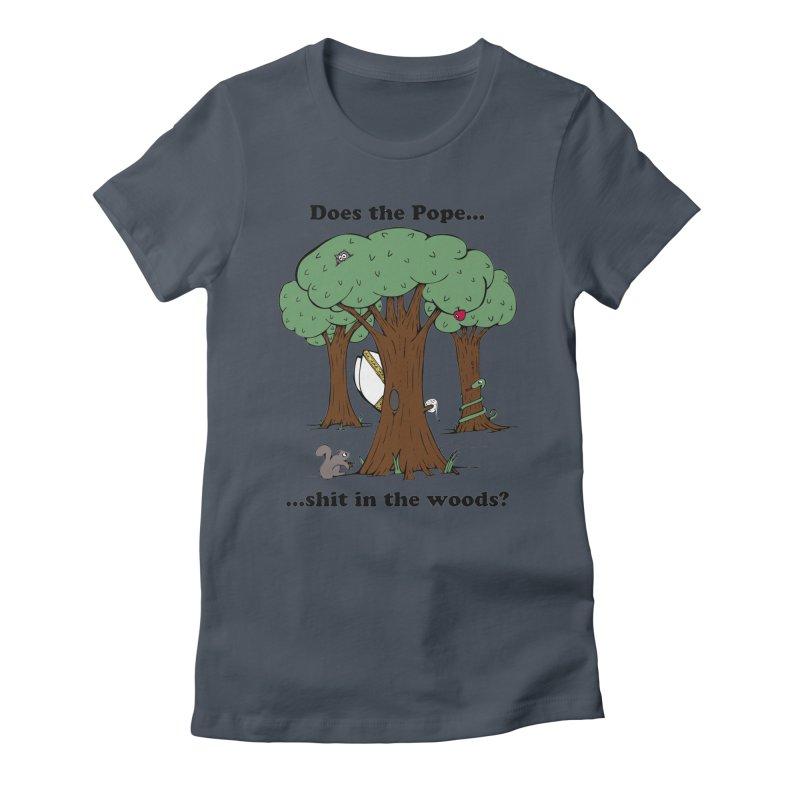 Does the Pope Sh*t in the woods? Women's Fitted T-Shirt by Strange Menagerie