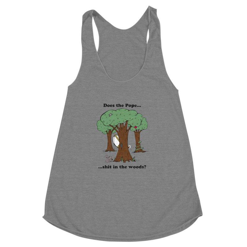 Does the Pope Sh*t in the woods? Women's Racerback Triblend Tank by Strange Menagerie