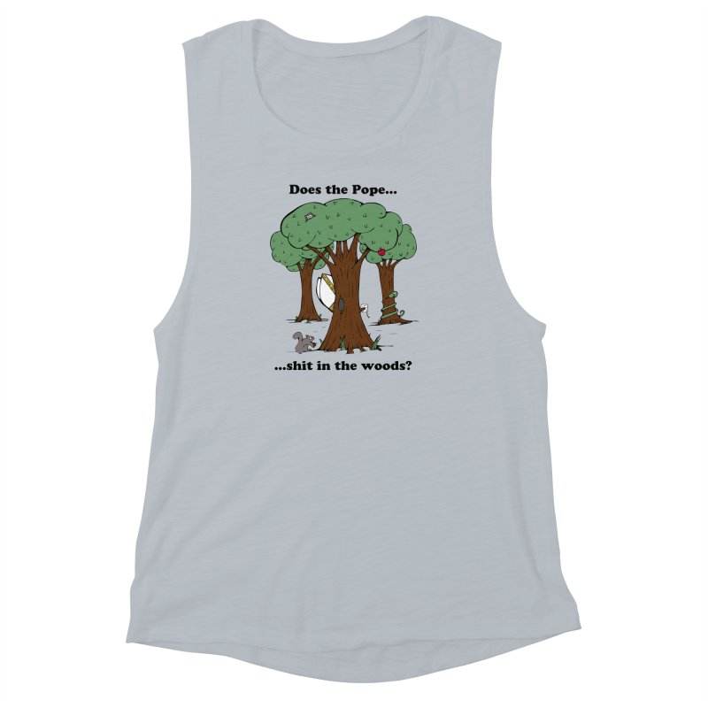 Does the Pope Sh*t in the woods? Women's Muscle Tank by Strange Menagerie