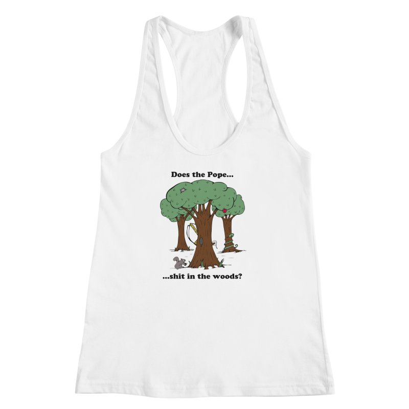 Does the Pope Sh*t in the woods? Women's Racerback Tank by Strange Menagerie