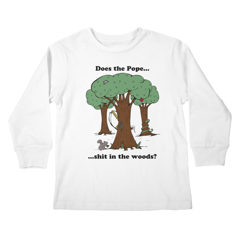 Does the Pope Sh*t in the woods? Kids Longsleeve T-Shirt by Strange Menagerie